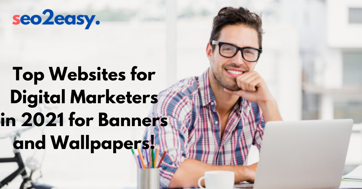 Top Websites for Digital Marketers in 2021 for Banners and Wallpapers!